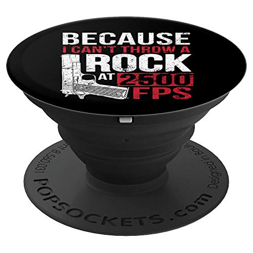 Because I Can't Throw A Rock At 2500 FPS Funny Gun Owner - PopSockets Ausziehbarer Sockel & Handgriff für Smartphones & Tablets