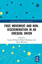 Free Movement and Non-discrimination in an Unequal Union (Journal of European Public Policy Series)