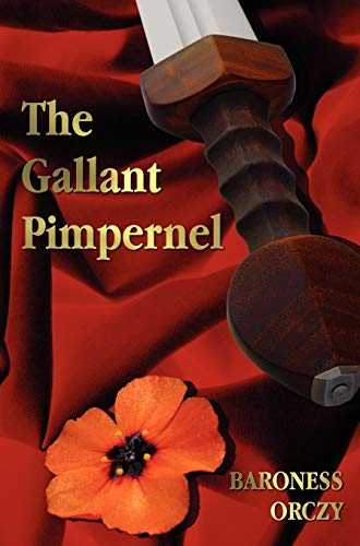 The Gallant Pimpernel - Unabridged - Lord Tony's Wife, The Way of the Scarlet Pimpernel, Sir Percy Leads the Band, The Triumph of the Scarlet Pimpernel