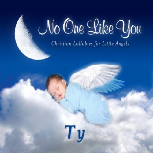 No One Like You - Christian Lullabies for Little Angels: Ty