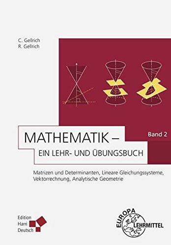 Mathematik - Ein Lehr- und Übungsbuch: Band 2 (Gellrich): Matrizen und Determinanten, Lineare Gleichungssysteme, Vektorrechnung, Analytische Geometrie