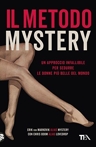 Il metodo Mystery. Un approccio infallibile per sedurre le donne più belle del mondo