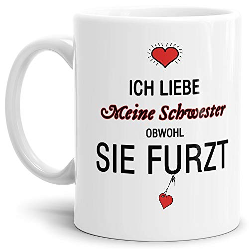 Tassendruck Tasse mit Spruch Liebeserklärung - Obwohl Du furzt - für die Schwester - Kaffeetasse/Geschenk-Idee/Lustig/Liebe - Weiß