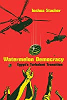 Watermelon Democracy: Egypt's Turbulent Transition (Modern Intellectual and Political History of the Middle East)