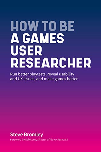 How To Be A Games User Researcher: Run better playtests, reveal usability and games UX issues, and make games better (English Edition)
