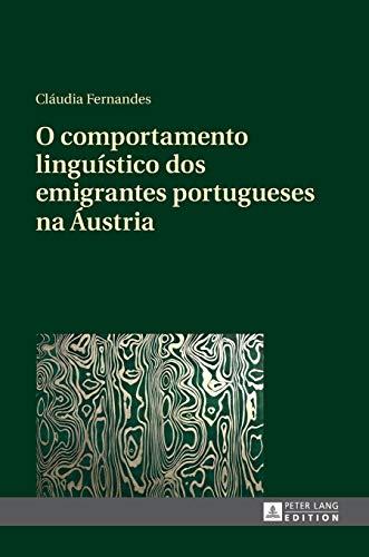 O comportamento linguístico dos emigrantes portugueses na Áustria (Portuguese Edition)