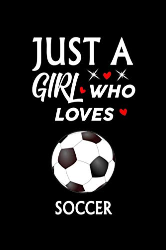 Just A Girl Who Loves Soccer: Notebook Journal Ideas Gift For Women & Men ,Funny Soccer Football Notebook Gifts For kids For Writing, Journal Soft Glossy Finish For Book Cover is 6 x 9 ,Page 110