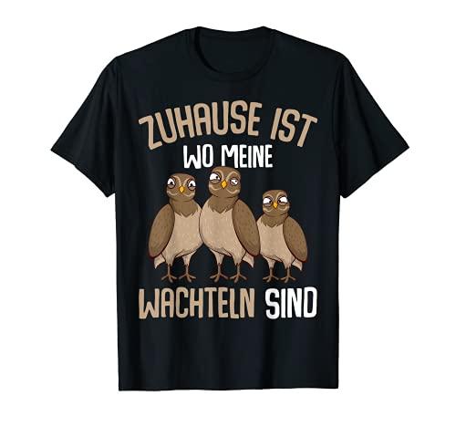 Zuhause ist wo meine Wachteln sind Wachtel T-Shirt