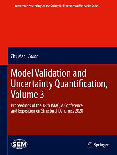Model Validation and Uncertainty Quantification, Volume 3: Proceedings of the 38th IMAC, A Conference and Exposition on Structural Dynamics 2020 (Conference ... Mechanics Series) (English Edition)