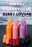 Energy Smoothies: Berry Lovers (Healthy Smoothie Recipes)