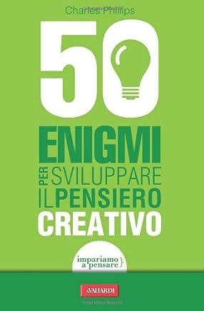50 enigmi per sviluppare il pensiero creativo