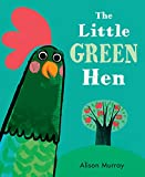 The Little Green Hen by Alison Murray children's book