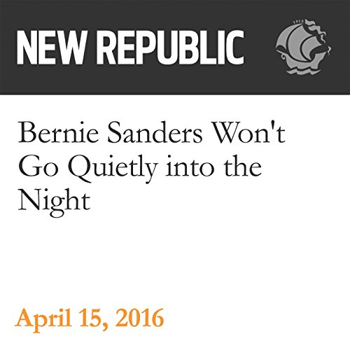 Bernie Sanders Won't Go Quietly into the Night audiobook cover art