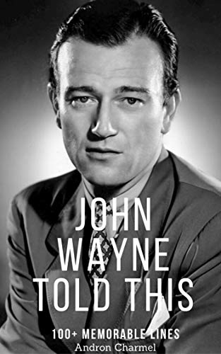 John Wayne Told This: 100+ Memorable Lines (Legendary Inspirations Book 3) (English Edition)
