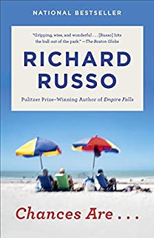 Chances Are . . .: A novel by [Richard Russo]