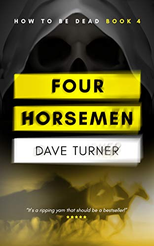 Four Horsemen (The 'How To Be Dead' Comedy Horror Series Book 4)