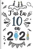 J'ai Eu 10 en 2021: Cadeau d'anniversaire pour les 10 ans, Carnet de notes drôle pour la famille et les amis, 100 pages, finition mate, 6 x 9 pouces (15,2 x 22,9 cm)