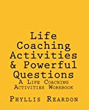 Life Coaching Activities and Powerful Questions: A Life Coaching Activities Workbook