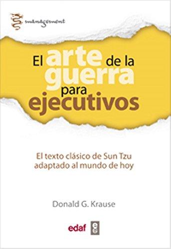 EL ARTE DE LA GUERRA PARA EJECUTIVOS. EL TEXTO CLÁSICO DE SUN TZU ADAPTADO AL MUNDO DE HOY: 1 (Management)