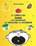 Il libro per non far mangiare le verdure ai bambini