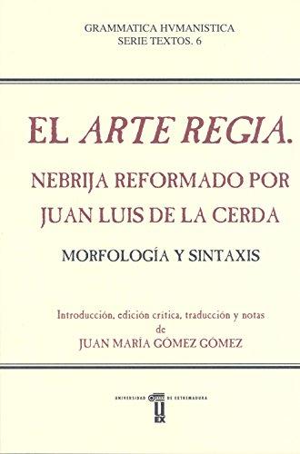 El Arte Regia.: Nebrija reformado por Juan Luis de la Cerda. Morfología y Sintaxis. (Grammatica Humanística. Serie Textos)
