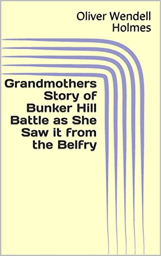 Grandmothers Story of Bunker Hill Battle as She Saw it from the Belfry (English Edition)