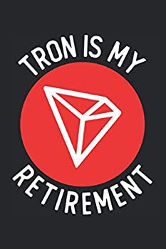 Tron Is My Retirement  TRX Coin Notebook Journal Gift for Cryptocurrecies Traders Investors / Diary Journal Planner Blank Lined Paper / 120 Pages / 6 x 9 Inch / Matte Cover Finish