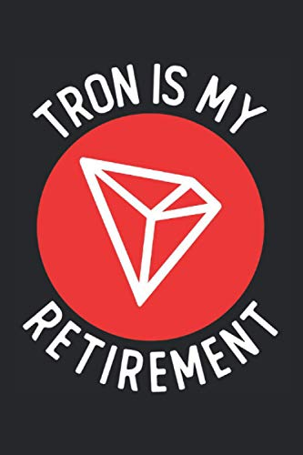 Tron Is My Retirement: TRX Coin Notebook Journal, Gift for Cryptocurrecies Traders Investors / Diary Journal Planner Blank Lined Paper / 120 Pages / 6 x 9 Inch / Matte Cover Finish