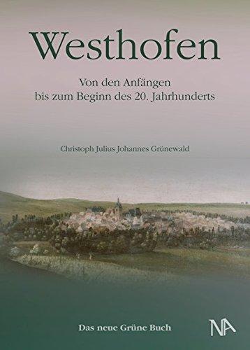 Westhofen: Von den Anfängen bis zum Beginn des 20. Jahrhunderts, das neue Grüne Buch
