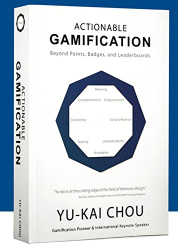 Actionable Gamification: Beyond Points, Badges, and Leaderboards by [Yu-kai Chou]