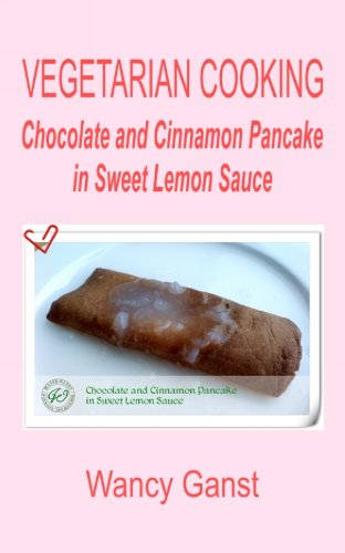 Vegetarian Cooking: Chocolate and Cinnamon Pancake in Sweet Lemon Sauce (Vegetarian Cooking - Snacks or Desserts Book 51) (English Edition)