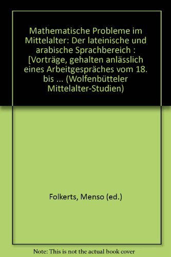 Mathematische Probleme im Mittelalter: Der lateinische und arabische Sprachbereich (Wolfenbütteler Mittelalter-Studien, Band 10)