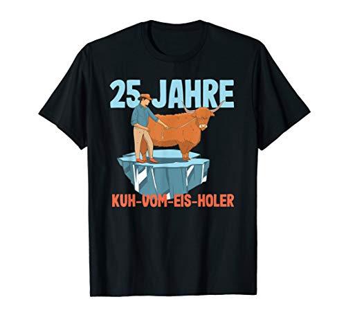 25 Jahre Kuh-Vom-Eis-Holer - Jubiläumsgeschenk T-Shirt