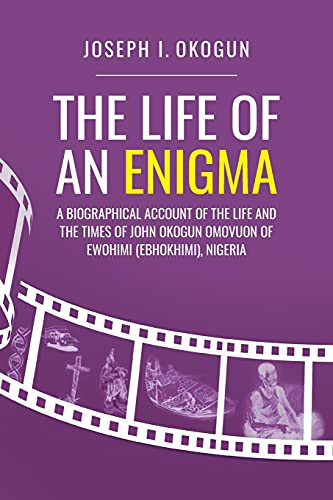 Compare Textbook Prices for The Life Of An Enigma: A Biographical Account of the Life and the Times of John Okogun Omovuon of Ewohimi Ebhokimi, Nigeria  ISBN 9781525591471 by Okogun, Joseph I