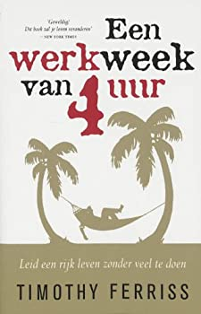 Paperback Een werkweek van 4 uur: leid een rijk leven zonder veel te doen Book