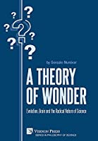 A Theory of Wonder: Evolution, Brain and the Radical Nature of Science (Philosophy of Science)