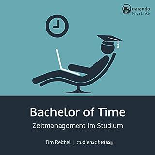 Bachelor of Time: Zeitmanagement im Studium                   Autor:                                                                                                                                 Tim Reichel                               Sprecher:                                                                                                                                 Priya Linke                      Spieldauer: 2 Std. und 11 Min.     136 Bewertungen     Gesamt 4,5