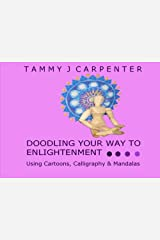 Doodling Your Way to Enlightenment: Using Cartoons, Calligraphy & Mandalas (Drawing Your Way to Enlightenment) Paperback