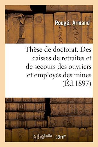 Thèse de Doctorat. Des Caisses de Retraites Et de Secours Créées Au Profit Des Ouvriers: et...