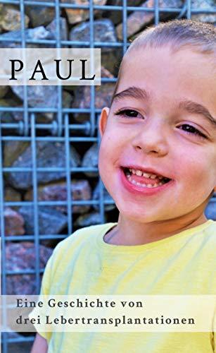 Paul: Eine Geschichte von drei Lebertransplantationen