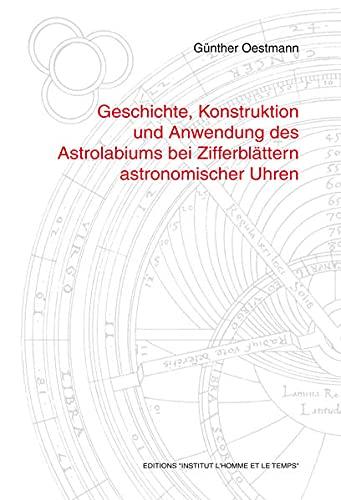 Geschichte, Konstruktion und Anwendung des Astrolabiums bei Zifferblättern astronomischer Uhren