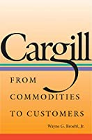 Cargill: From Commodities to Customers