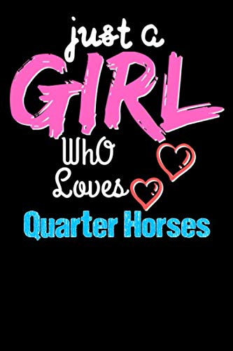 Just a Girl Who Loves Quarter Horses  - Funny Quarter Horses Lovers Notebook & Journal For Girls: Lined Notebook / Journal Gift, 120 Pages, 6x9, Soft Cover, Matte Finish