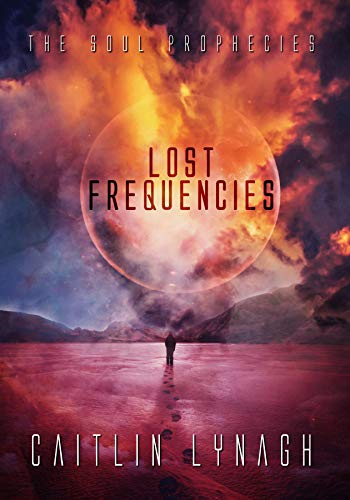 Lost Frequencies: The Soul Prophecies by [Caitlin Lynagh]