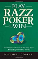Play Razz Poker to Win: New Strategies for Razz and Horse Poker Players That Are Proven to Work!