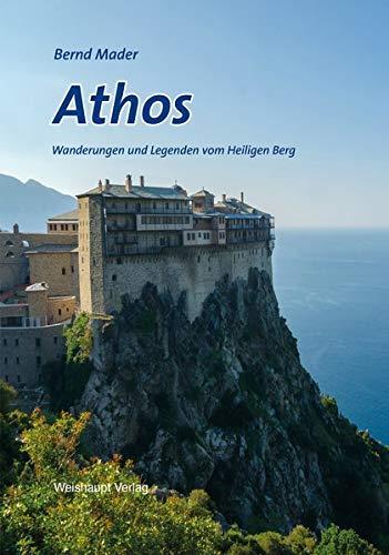 Athos: Wanderungen und Legenden vom Heiligen Berg