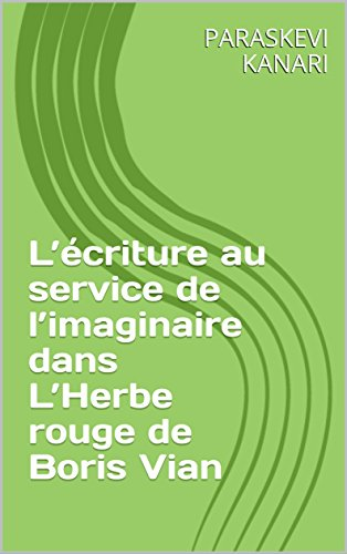 L'écriture au service de l'imaginaire dans L'Herbe rouge de Boris Vian (Analyse : L'Imaginaire et l'écriture dans L'Herbe rouge de Boris Vian t. 2) (French Edition)