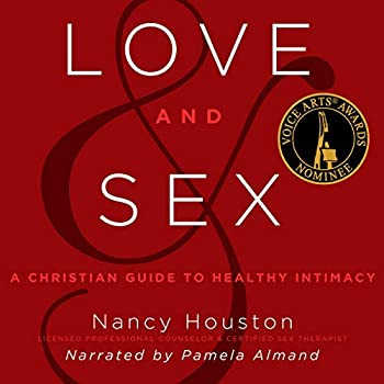 Love and Sex  A Christian Guide to Healthy Intimacy