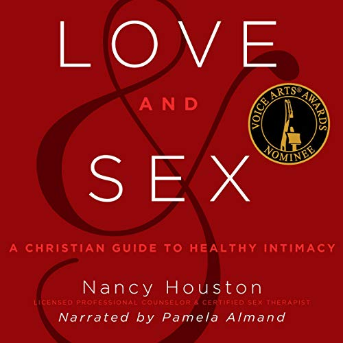 Love and Sex: A Christian Guide to Healthy Intimacy cover art