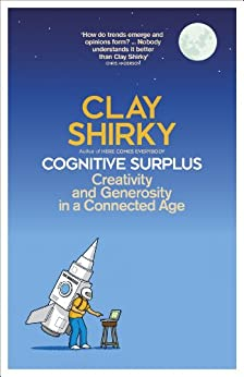 Cognitive Surplus: Creativity and Generosity in a Connected Age by [Clay Shirky]